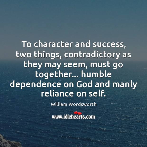 To character and success, two things, contradictory as they may seem, must Image