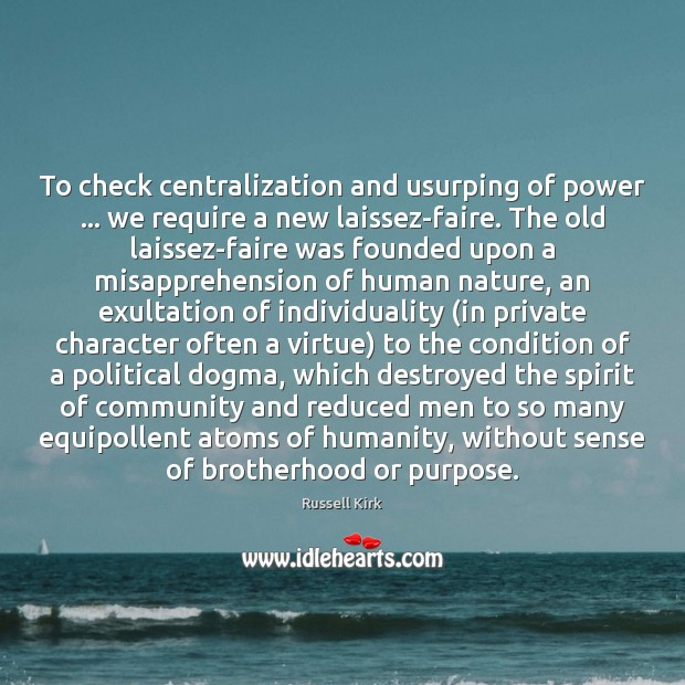 To check centralization and usurping of power … we require a new laissez-faire. Image