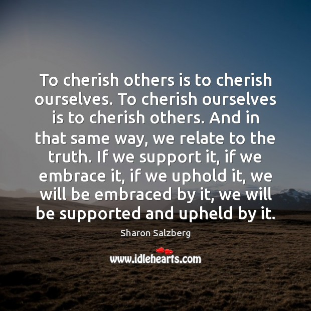 To cherish others is to cherish ourselves. To cherish ourselves is to Image