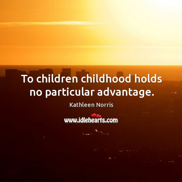 To children childhood holds no particular advantage. Image