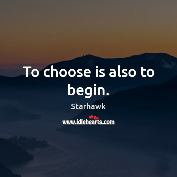 To choose is also to begin. Image