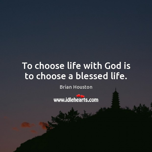 Image, To choose life with God is to choose a blessed life.