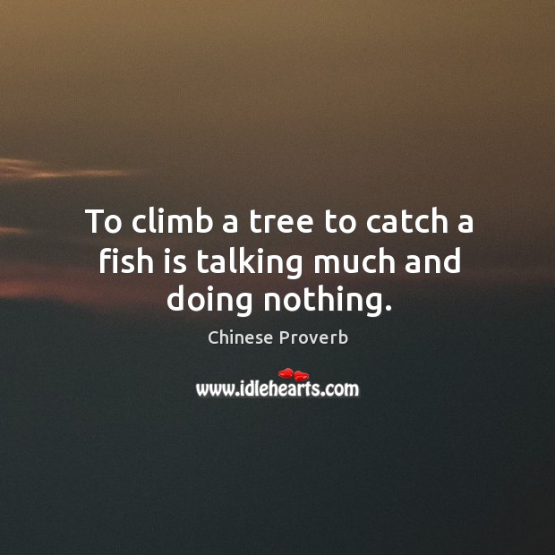 Image, To climb a tree to catch a fish is talking much and doing nothing.