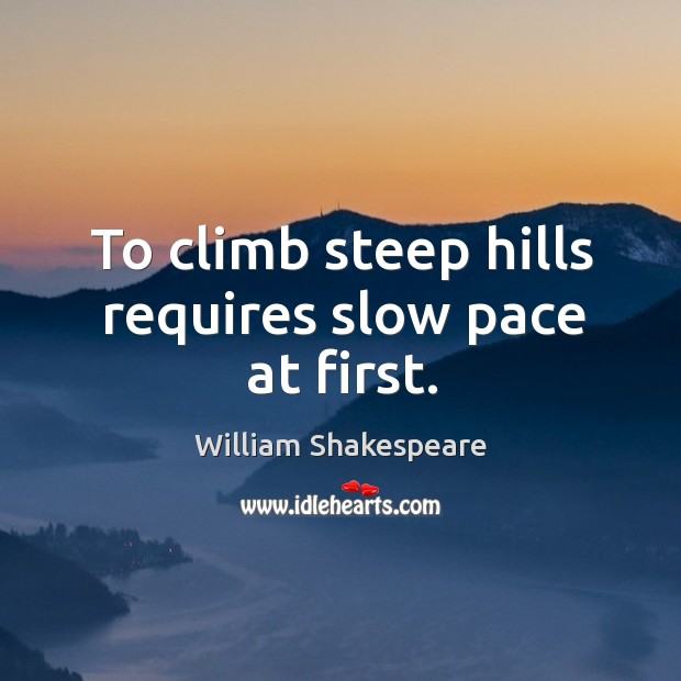 Image, To climb steep hills requires slow pace at first.