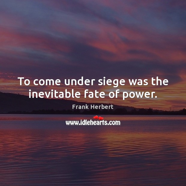To come under siege was the inevitable fate of power. Image