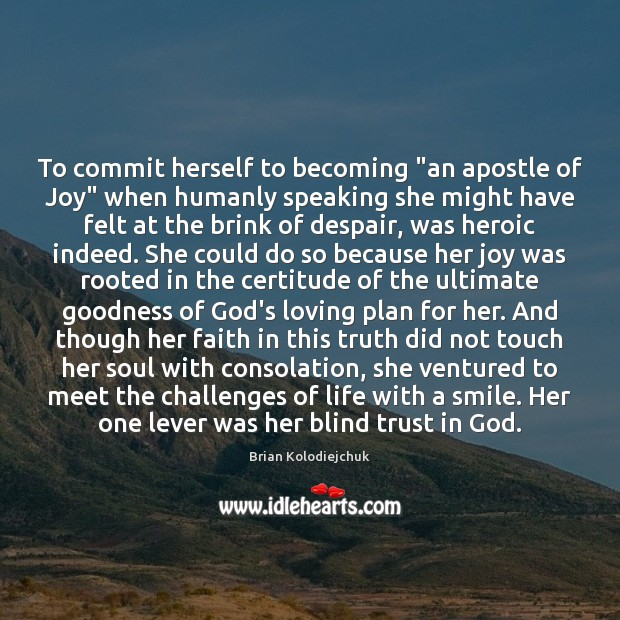 "Image, To commit herself to becoming ""an apostle of Joy"" when humanly speaking"