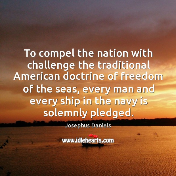 Image, To compel the nation with challenge the traditional american doctrine of freedom of the seas