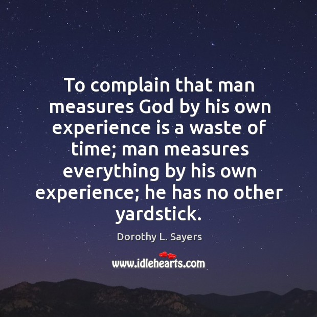 Image, To complain that man measures God by his own experience is a