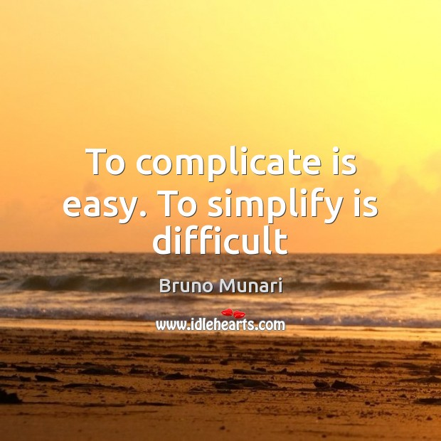 Image, To complicate is easy. To simplify is difficult