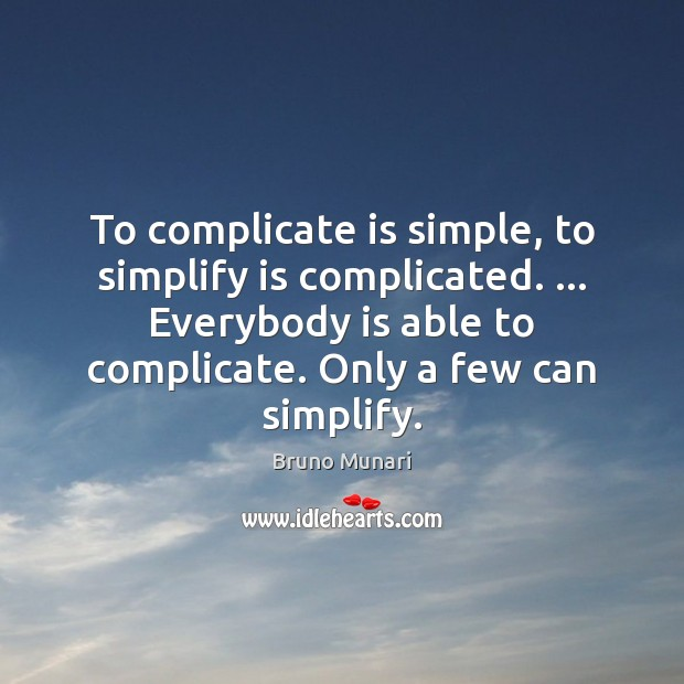 Image, To complicate is simple, to simplify is complicated. … Everybody is able to