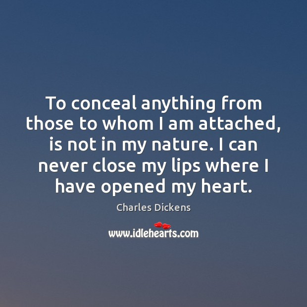Image, To conceal anything from those to whom I am attached, is not