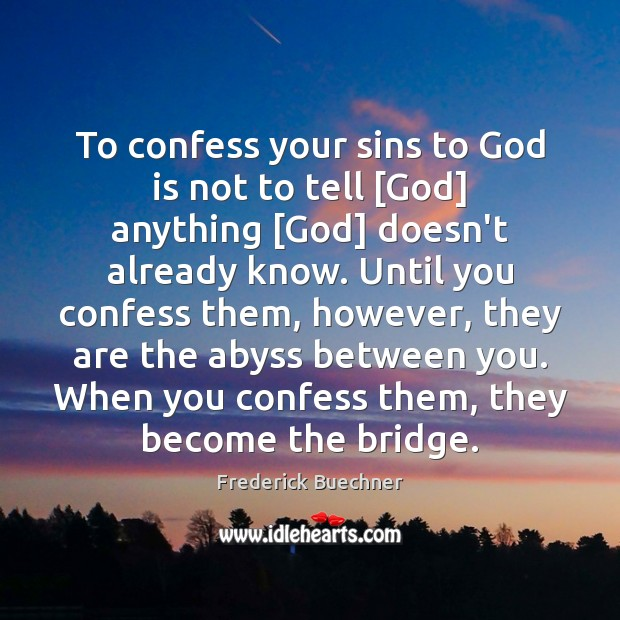 To confess your sins to God is not to tell [God] anything [ Frederick Buechner Picture Quote