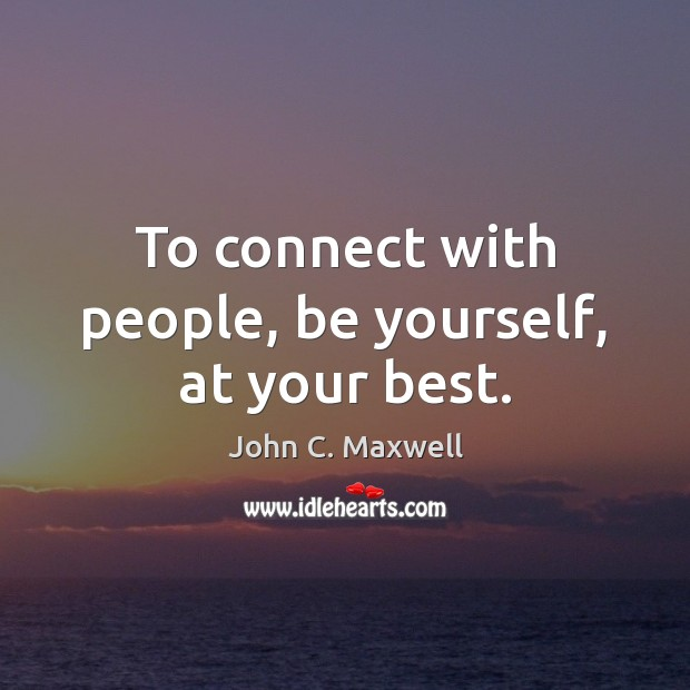 Image, To connect with people, be yourself, at your best.