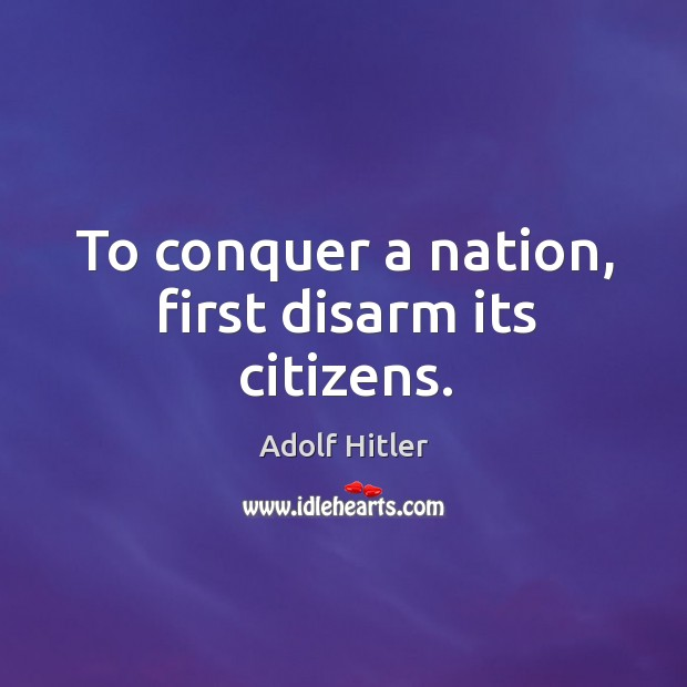 To conquer a nation, first disarm its citizens. Image