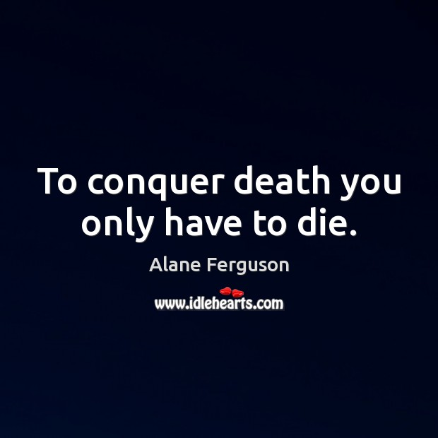 Image, To conquer death you only have to die.