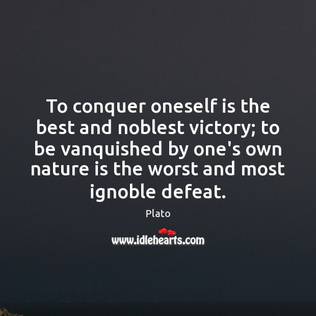 To conquer oneself is the best and noblest victory; to be vanquished Image