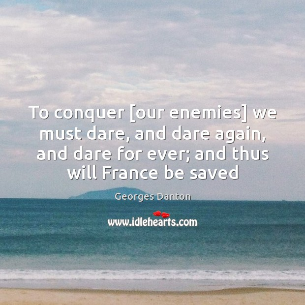 To conquer [our enemies] we must dare, and dare again, and dare Image