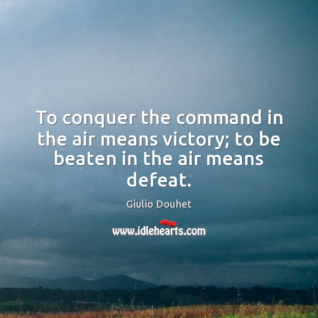 Image, To conquer the command in the air means victory; to be beaten in the air means defeat.