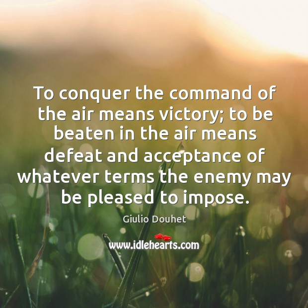 Image, To conquer the command of the air means victory; to be beaten in the air means defeat and