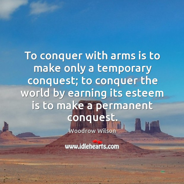 Image, To conquer with arms is to make only a temporary conquest; to