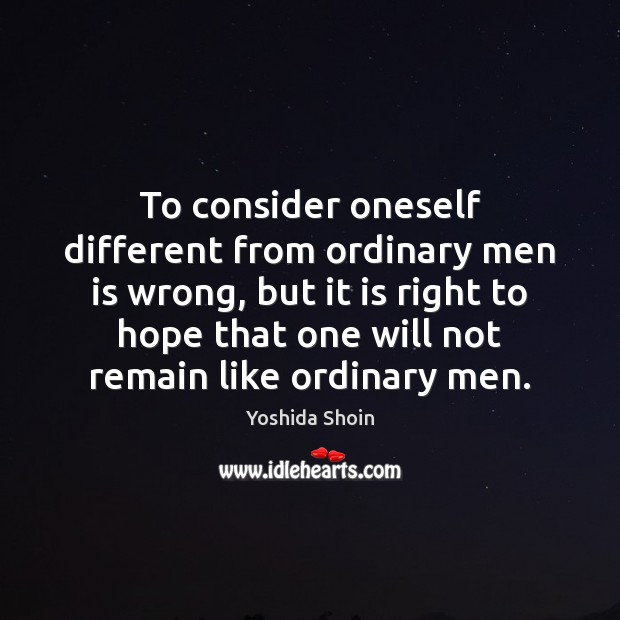 Image, To consider oneself different from ordinary men is wrong, but it is