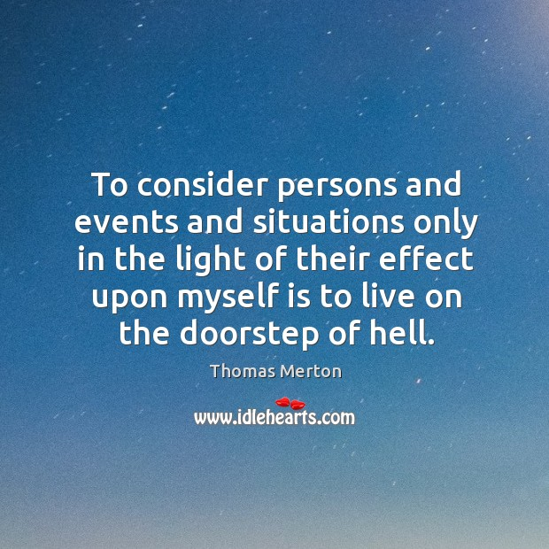 To consider persons and events and situations only in the light of their Image