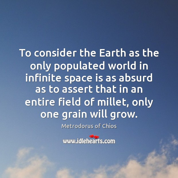 Image, To consider the Earth as the only populated world in infinite space