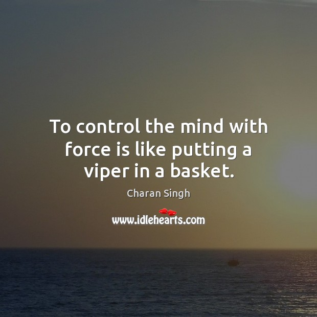 To control the mind with force is like putting a viper in a basket. Image
