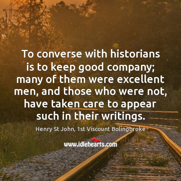 Image, To converse with historians is to keep good company; many of them