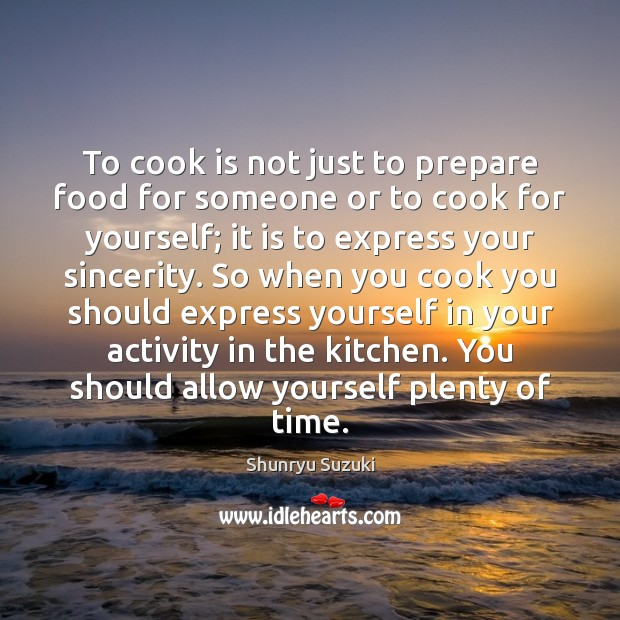 Image, To cook is not just to prepare food for someone or to