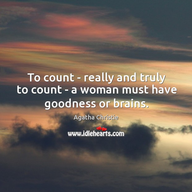 Image, To count – really and truly to count – a woman must have goodness or brains.
