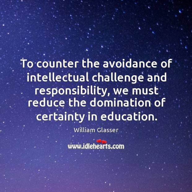Image, To counter the avoidance of intellectual challenge and responsibility, we must reduce