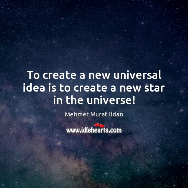 Image, To create a new universal idea is to create a new star in the universe!