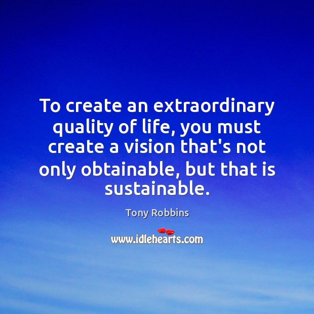Image, To create an extraordinary quality of life, you must create a vision
