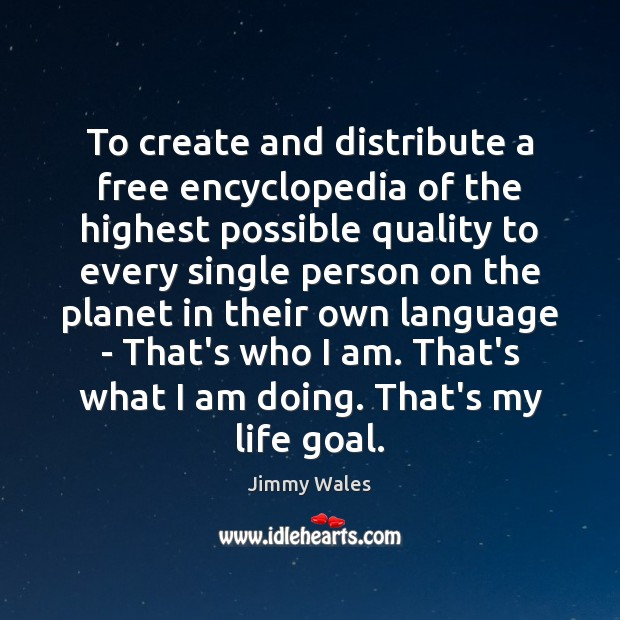 To create and distribute a free encyclopedia of the highest possible quality Goal Quotes Image