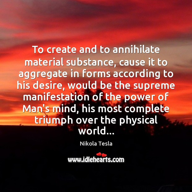 To create and to annihilate material substance, cause it to aggregate in Image