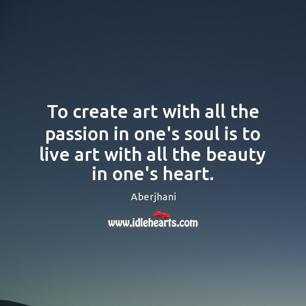 Image, To create art with all the passion in one's soul is to