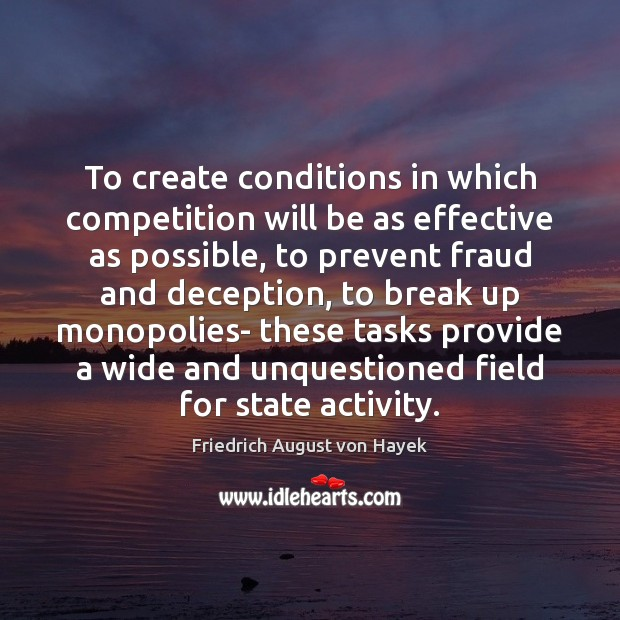 To create conditions in which competition will be as effective as possible, Break Up Quotes Image