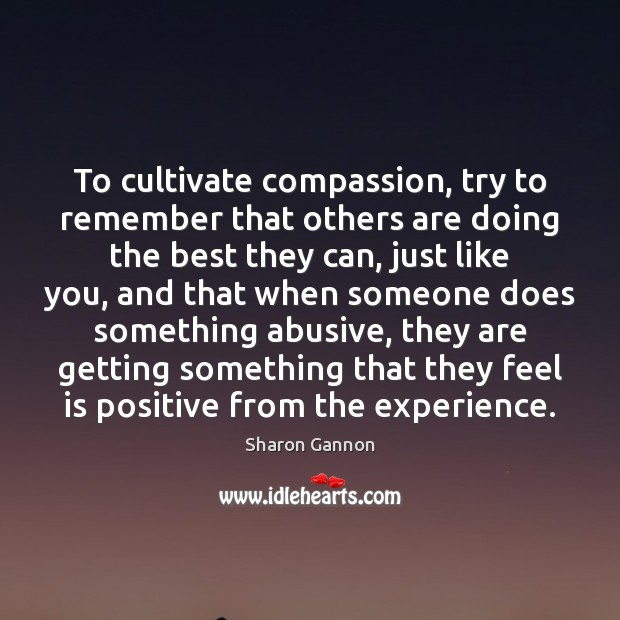 Image, To cultivate compassion, try to remember that others are doing the best