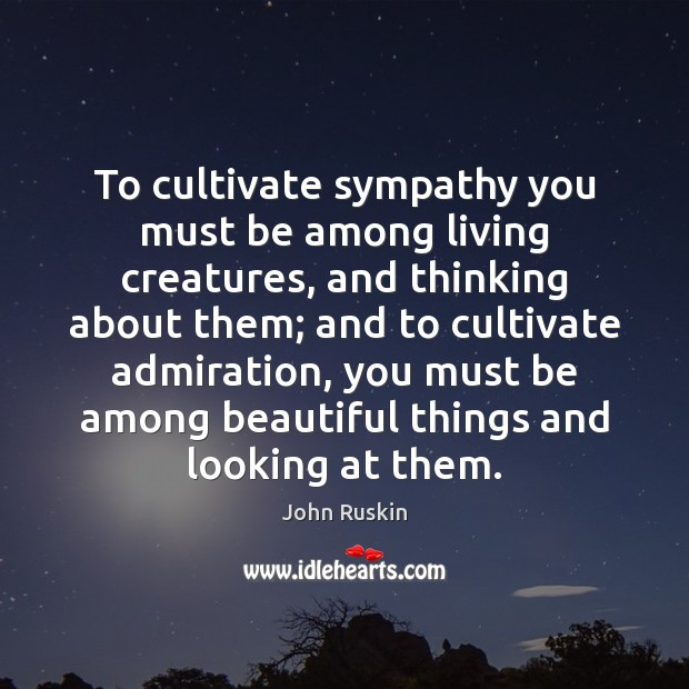 Image, To cultivate sympathy you must be among living creatures, and thinking about