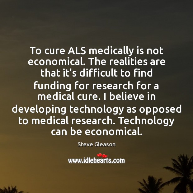 To cure ALS medically is not economical. The realities are that it's Steve Gleason Picture Quote