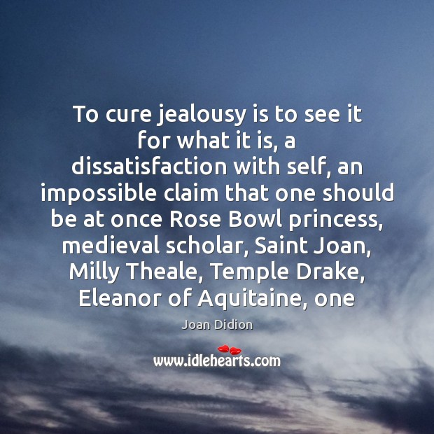 To cure jealousy is to see it for what it is, a Jealousy Quotes Image