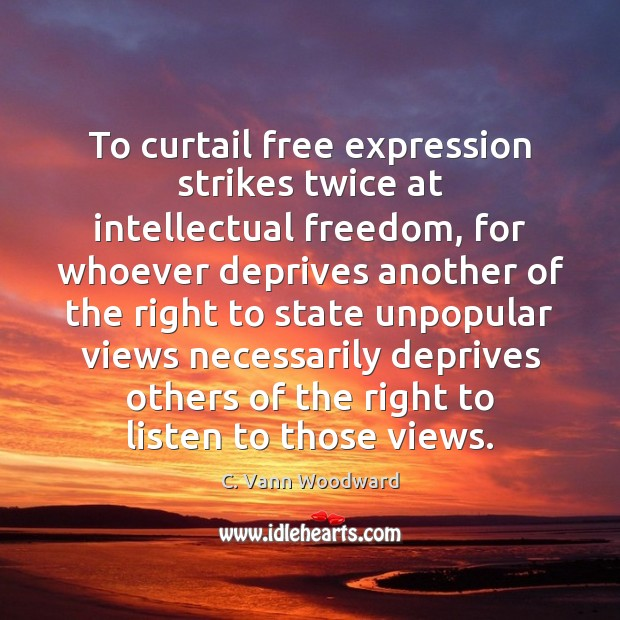 Image, To curtail free expression strikes twice at intellectual freedom, for whoever deprives