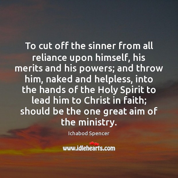 To cut off the sinner from all reliance upon himself, his merits Image