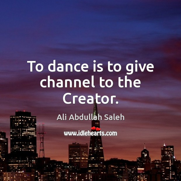 Image, To dance is to give channel to the Creator.