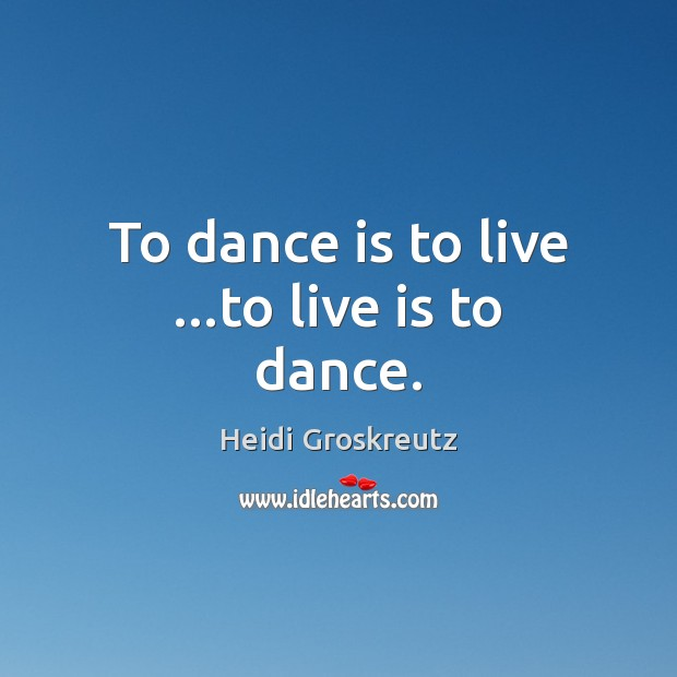 To dance is to live …to live is to dance. Image