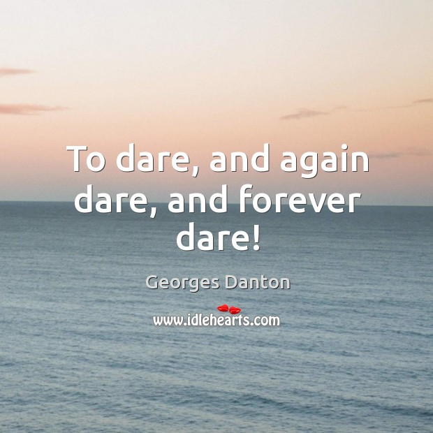 To dare, and again dare, and forever dare! Image