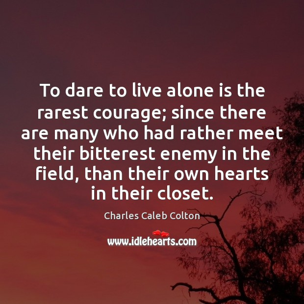 Image, To dare to live alone is the rarest courage; since there are
