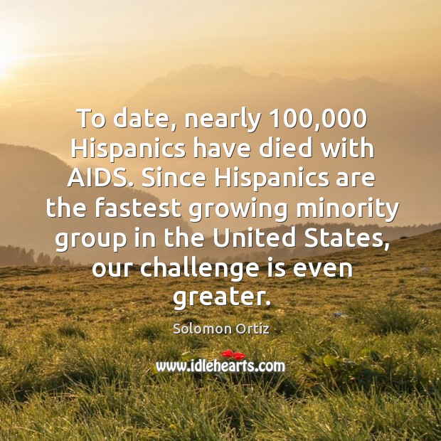 Image, To date, nearly 100,000 hispanics have died with aids. Since hispanics are the fastest growing minority