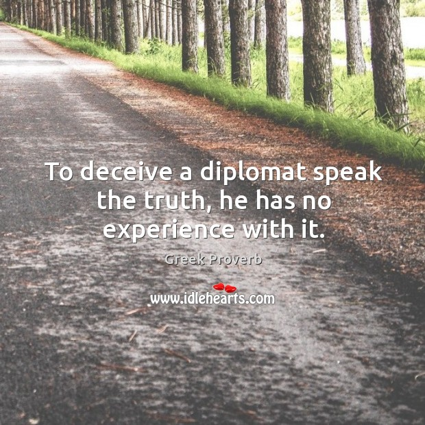 Image, To deceive a diplomat speak the truth, he has no experience with it.